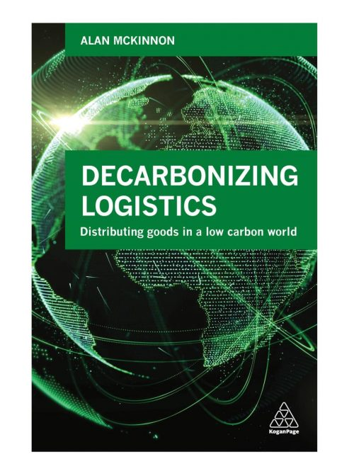 New Book: Decarbonizing Logistics: Distributing Goods in a Low Carbon World